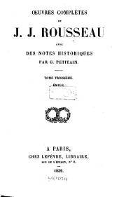 Oeuvres complètes: Émile, ou de l'éducation. Émile et Sophie ou les Solitaires. Mandement de Mr. l'archevêque de Paris. Lettre à Mr. de Beaumont, Volume3