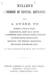 Miller's Handbook of Central Scotland: being a guide to Stirling, Bridge of Allan, Bannockburn ... and all notable places in the district