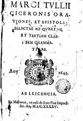 Marci Tullii Ciceronis Orationes et Epistolae selectae ad quartam et tertiam classem grammaticae