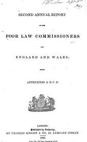 Second Annual Report of the Poor Law Commissioners for England and Wales;: With Appendixes A.B.C.D.