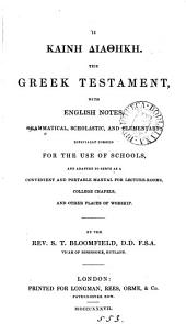 GY̆ Kainỳ Diacýky. The Greek Testament, with Engl. notes, grammatical, scholastic and elementary, for schools, by S.T. Bloomfield