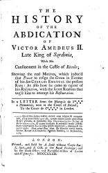 The History of the Abdication of Victor Amedeus II  Late King of Sardinia  with His Confinement in the Castle of Rivole PDF