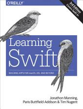 Learning Swift: Building Apps for macOS, iOS, and Beyond, Edition 3