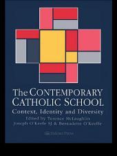 The Contemporary Catholic School: Context, Identity And Diversity