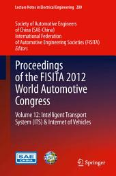 Proceedings of the FISITA 2012 World Automotive Congress: Volume 12: Intelligent Transport System(ITS) & Internet of Vehicles