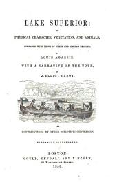 Lake Superior; Its Physical Character, Vegetation and Animals; with a Narrative of the Tour by J. Elliot Cabot