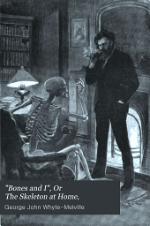 Bones and I, Or, The Skeleton at Home