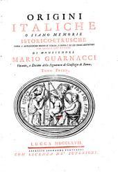 Origini italiche o siano memorie istorico-etrusche sopra l'antichissimo regno d'Italia, e sopra i di lei primi abitatori