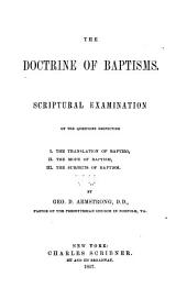 The doctrine of baptisms: scriptural examination of the questions respecting: I. The translation of baptizo, II. The mode of baptism, III. The subjects of baptism