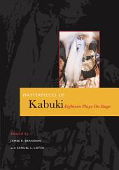 Masterpieces of Kabuki: Eighteen Plays on Stage