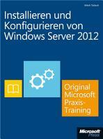 Installieren und Konfigurieren von Windows Server 2012   Original Microsoft Praxistraining PDF