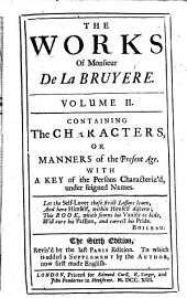 The characters, or, The manners of the present age. Monsieur de La Bruyere's supplement to The characters ... . A key of the persons characteriz'd in the work [i.e. The characters] under feigned names, &c. An index of authors cited, and general heads treated of