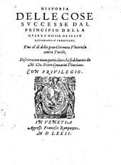 Historia delle cose svccesse dal principio della gverra mossa da Selim ottomano a'Venetiani: fino al dì della gran giornata vittoriosa contra Turchi