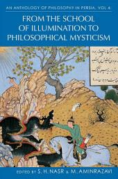 Anthology of Philosophy in Persia, An, Vol IV: From the School of Illumination to Philosophical Mysticism