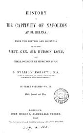 History of the captivity of Napoleon at St. Helena; from the letters and journals of sir Hudson Lowe, and official documents not before made public