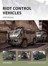 Riot Control Vehicles: 1945–Present