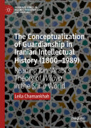 The Conceptualization of Guardianship in Iranian Intellectual History (1800–1989)