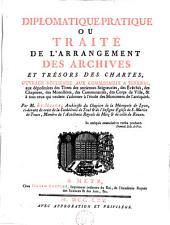 Diplomatique-pratique, ou Traité de l'arrangement des archives et trésors des chartes: ouvrage necessaire aux commissaires a terriers [...] & à tous ceux qui veulent s'adonner à l'étude des monumens de l'antiquité
