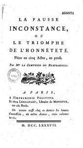 La Fausse inconstance, ou le Triomphe de l'honneteté. Pièce en cinq actes, en prose, par Mme la Comtesse de Beauharnois