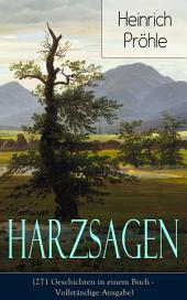 Harzsagen (271 Geschichten in einem Buch - Vollständige Ausgabe): Zum Teil in der Mundart der Gebirgsbewohner