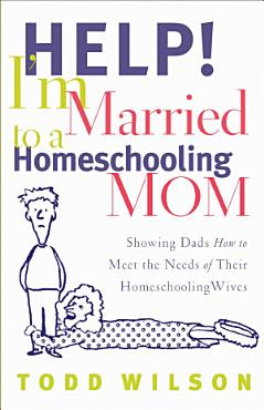 Help  I m Married to a Homeschooling Mom PDF