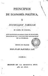 Principios de economía política, ó Instruccion familiar, en forma de dialogo, que manifiesta el modo como se producen, se distribuyen y se consumen las riquezas en la sociedad