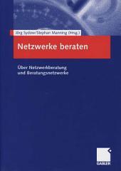 Netzwerke beraten: Über Netzwerkberatung und Beratungsnetzwerke