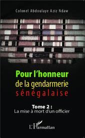 Pour l'honneur de la gendarmerie sénégalaise Tome 2: La mise à mort d'un officier