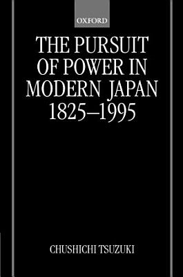 The Pursuit of Power in Modern Japan 1825 1995