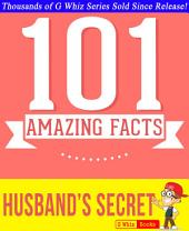 The Husband's Secret - 101 Amazing Facts You Didn't Know: Fun Facts and Trivia Tidbits Quiz Game Books