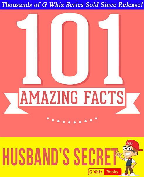 The Husband's Secret - 101 Amazing Facts You Didn't Know