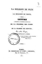 La religion de plus ou la religion de moins: lettre à messieurs les membres protestans [sic] de la chambre des pairs et de la chambre des députés