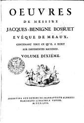 Oeuvres de messsire Jacques Benigne Bossuet evêque de meaux: contenant tout ce qu'il a ecrit sur differentes matieres. Volume dixiéme, Volume10