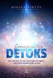Emocjonalny detoks: Jak uwolnić się od negatywnych emocji i odzyskać wewnętrzny blask