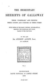 "The Hereditary Sheriffs of Galloway: Their ""forebears"" and Friends, Their Courts and Customs of Their Times, with Notes of the Early History, Ecclesiastical Legends, the Baronage and Place-names of the Province, Volume 1"