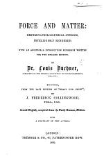 """Force and Matter: empirico-philosophical studies, intelligibly rendered. With an additional introduction expressly written for this edition ... Edited, from the last edition of """"Kraft und Stoff,"""" by J. Frederick Collingwood"""