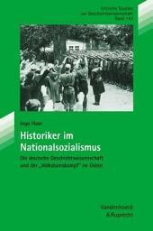 """Historiker im Nationalsozialismus: deutsche Geschichtswissenschaft und der """"Volkstumskampf"""" im Osten"""