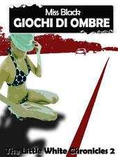 Giochi di ombre - the little white chronicles 2