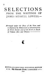 Selections from the Writings of James Russell Lowell: Arranged Under the Days of the Year, and Accompanied by Memoranda of Anniversaries of Noted Events and of the Birth Or Death of Famous Men and Women