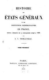 Histoire des états généraux et des institutions représentatives en France ... jusqu'à 1789 ...