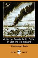 Air Service Boys in the Big Battle, Or, Silencing the Big Guns