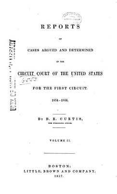 Reports of Cases Argued and Determined in the Circuit Court of the United States for the First Circuit