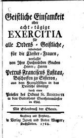 Geistliche Einsamkeit oder acht-tägige Exercitia: für alle Ordens-Geistliche, insonderheit für die Closter-Frauen