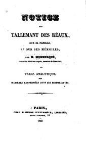 Notice sur Tallemant des Réaux: sur sa famille, et sur ses mémoires, et table analytique des matières renfermées dans ses Historiettes