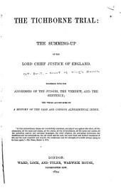 The Tichborne Trial: The Summing-up by the Lord Chief Justice of England. Together with the Addresses of the Judges, the Verdict, and the Sentence; the Whole Accompanied by a History of the Case and Copious Alphabetical Index