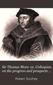 Sir Thomas More: or, Colloquies on the progress and prospects of society: Volume 1