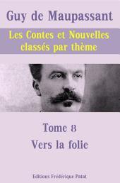 Les Contes et Nouvelles classés par thème - Tome 8: Vers la folie...