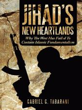 Jihad's New Heartlands: Why The West Has Failed To Contain Islamic Fundamentalism