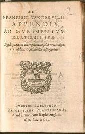 Aelii Francisci Vander-Vilii Appendix Ad Mvnimentvm Orationis Svae: Qua quaedam interpolantur, alia non vulgaria adduntur, nonulla castigantur
