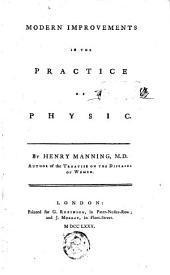 Modern Improvements in the Practice of Physic: Volume 1